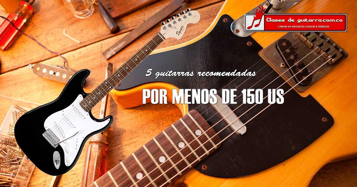 5 guitarras eléctricas recomendadas por menos de 150 US