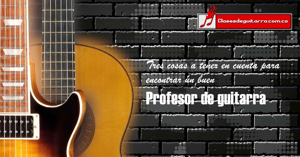 tres cosas a tener en cuenta para econtrar un buen profesor de guitarra