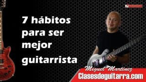 7 hábitos para ser mejor guitarrista