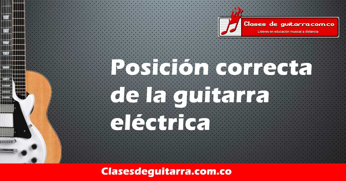 Posición correcta de la guitarra eléctrica