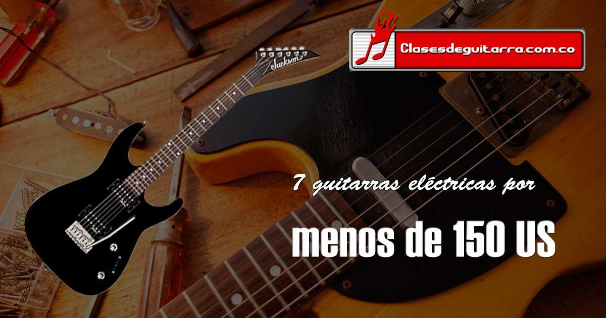 7 guitarras eléctricas recomendadas por menos de 150 US