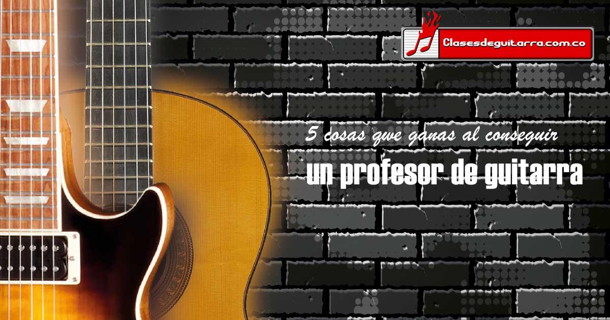 5 cosas que ganas al estudiar con un profesor de guitarra
