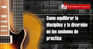 Como equilibrar la disciplina y la diversión en las sesiones de practica de guitarra
