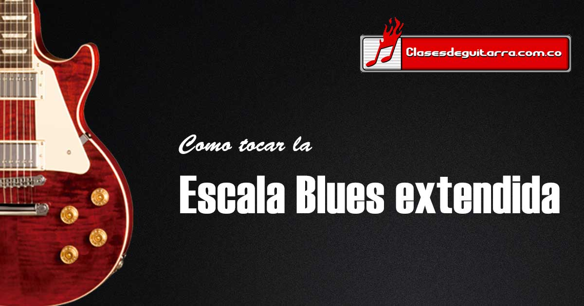 tocar la escala Blues extendida