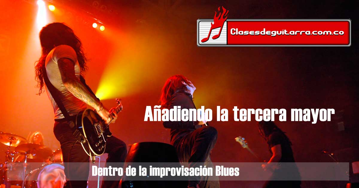 Añadiendo la tercera mayor dentro de la improvisación Blues