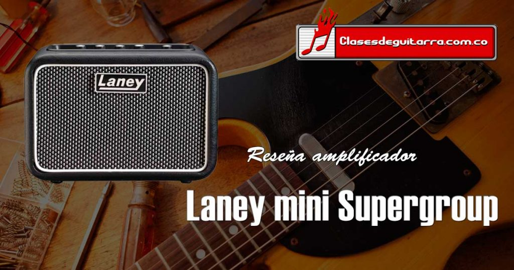 Reseña amplificador para guitarra Laney mini Supergroup