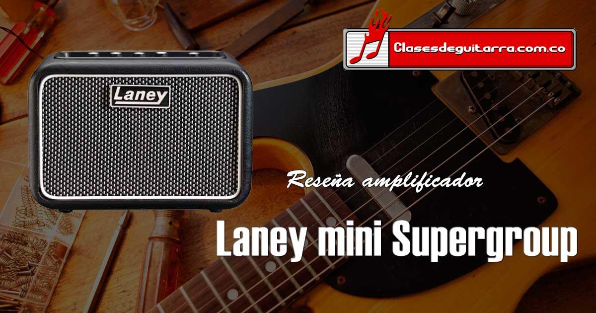 Reseña amplificador para guitarra Laney mini Supergroup
