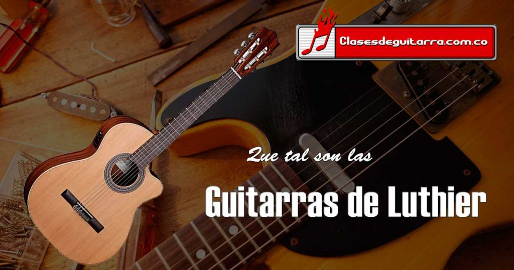 Que tal son las guitarras de Luthier
