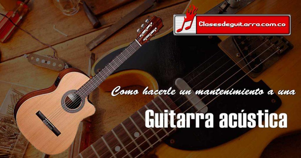 Como hacerle un mantenimiento a una guitarra acústica