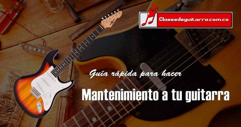 Guía rápida para hacerle mantenimiento a la guitarra eléctrica