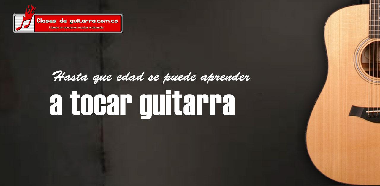 Hasta que edad se puede aprender a tocar guitarra
