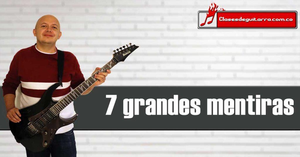 7 grandes mentiras acerca de aprender a tocar guitarra