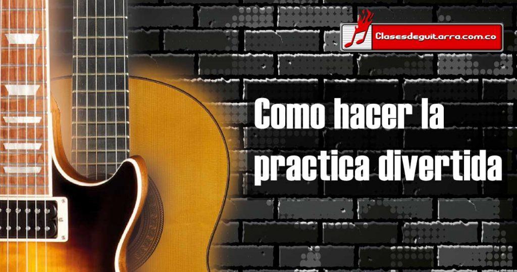 5 formas para hacer la práctica de guitarra más divertida