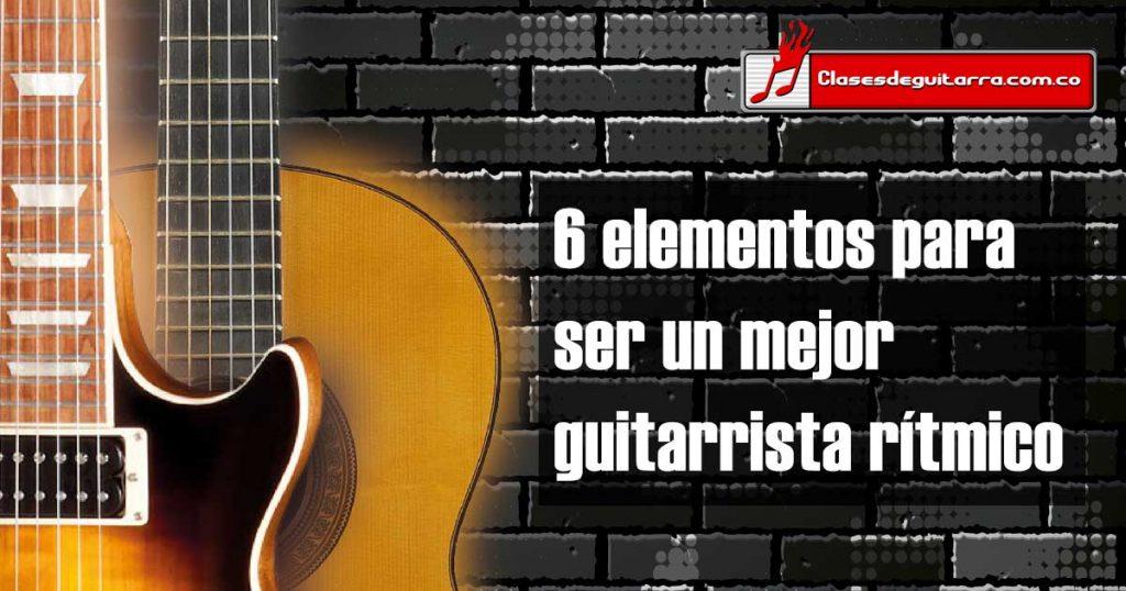 6 elementos para ser un mejor guitarrista rítmico