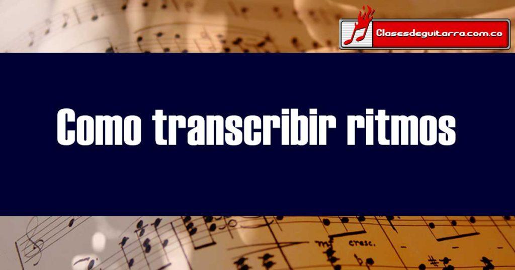 Como transcribir un ritmo
